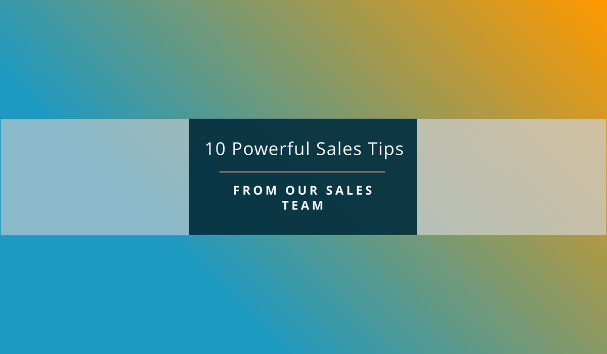 10 Powerful Sales Tips From Our Sales Team